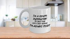 "Best ""I'm a Kenpo Instructor, I'm Always Right"" Mug - White Ceramic Martial Arts Mug - 11oz or 15 oz Coffee Cup - Cocoa, Tea, Chocolate Mug"
