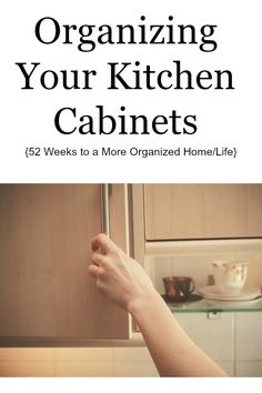 Organizing Your Kitchen Cabinets {52 Weeks To A More Organized Home/life