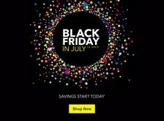 BLACK FRIDAY IN JULY- JUL. 24 & 25  SAVINGS START TODAY*   Shop Now