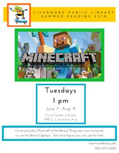 Come play Minecraft at the Livermore Public Library! Have fun creating a world and going on adventures. Bring your own computer or use the library's laptops. We have Minecraft log-ins you can use. Tuesdays from 1pm-3pm this summer at the Civic Center Library, located at 1188 S. Livermore Ave.  Program runs from June 7 – August 9, 2016.