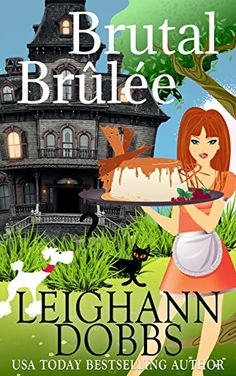 Brutal Brûlée (Lexy Baker Cozy Mystery Series Book 11) - Kindle edition by Leighann Dobbs. [Another cute cover by Susan Coils]