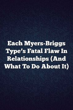 Each Myers-Briggs Type's Fatal Flaw In Relationships (And What To Do About It) – Fine Reads #istj #istp #isfj #isfp #infj #infp #intj #intp #entp #enfp #estp #estj #esfp # #entj #mbti #personality #facts #life #lifequotes