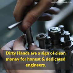 Dirty Hands are a sign of clean money for honest and dedicated engineers. Tech Quotes, Hand Quotes, Engineers, Hands, Cleaning, Money, Signs, Shop Signs, Sign