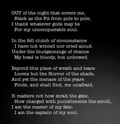 Invictus poem by William Ernest Henley (1849 - 1902 / Gloucester / England) totally getting this tattooed somewhere... desination unknown for now... I need to decide but it's my favorite poem forever