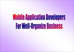 mobile-application-developers-for-wellorganize-business by Mobile Apps Development Team via Slideshare