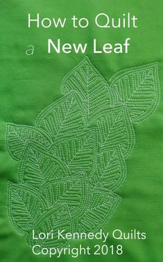 A New Leaf-A Machine Quilting Tutorial - Lori Kennedy Quilts - New Leaf, Quilt Tutorial, Lori Kennedy - Quilting Stitch Patterns, Machine Quilting Patterns, Quilt Stitching, Quilt Patterns, Quilting Ideas, Top Stitching, Quilting Stencils, Longarm Quilting, Free Motion Quilting