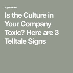 Is the Culture in Your Company Toxic? Here are 3 Telltale Signs