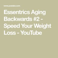Essentrics Aging Backwards  2 - Speed Your Weight Loss a607137d0f2