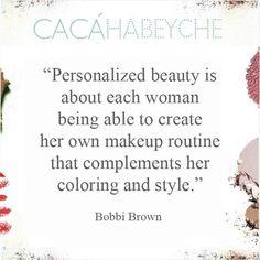 """""""Beleza personalizada é cada mulher ser capaz de criar sua própria rotina de maquiagem que complementa seu tom de pele e seu estilo."""" Bobbi Brown."""