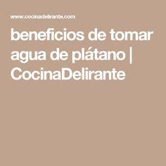 beneficios de tomar agua de plátano | CocinaDelirante