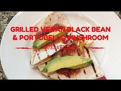 Grilled Vegan Black Bean & Portobello Mushroom Quesadillas - YouTube
