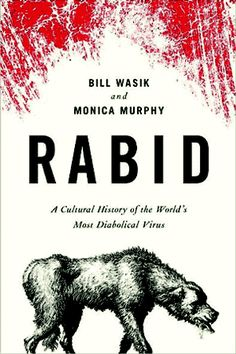 Rabid: A Cultural History of the World's most Diabolical Virus by Bill Wasik and Monica Murphy | Non-Fiction | Charts the history, science, and cultural mythology of rabies, documenting how before its vaccine the disease caused fatal brain infections and sparked the creations of monsters, including werewolves, vampires and zombies. | Find it at PCLS: http://catalog.popelibrary.org/polaris/