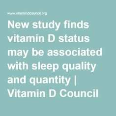 New study finds vitamin D status may be associated with sleep quality and quantity | Vitamin D Council
