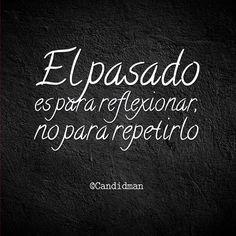 """El pasado es para reflexionar no para repetirlo"". #Candidman #Frases https://t.co/Y2Qdos74Ku @candidman"