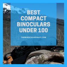 Best Compact Binoculars Under 100 - 3 Affordable Top Picks Revealed