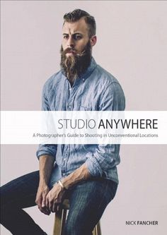 Studio anywhere a photographer's guide to shooting in unconventional locations by nick fancher