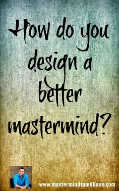 If you want people to participate in your mastermind group, as the leader,, you need to make sure you re designing your group to draw out people maximum potential.