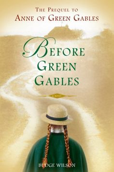 Before Green Gables -  the prequel to Anne of Green Gables.  i haven't read this one yet