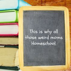 THIS IS WHY ALL THOSE WEIRD MOMS HOMESCHOOL - Homeschool is crazy hard. But this is why people do it