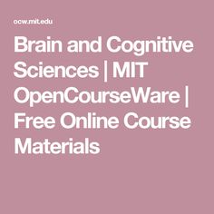 Brain and Cognitive Sciences | MIT OpenCourseWare | Free Online Course Materials