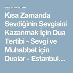 Kısa Zamanda Sevdiğinin Sevgisini Kazanmak İçin Dua Tertibi - Sevgi ve Muhabbet için Dualar - Estanbul.com