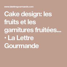 Cake design: les fruits et les garnitures fruitées... • La Lettre Gourmande