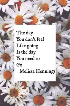 The day you don't feel like going