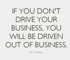 "#Quote of the day: ""If you don't drive your #business you will be driven out of business."" - B.C. Forbes"