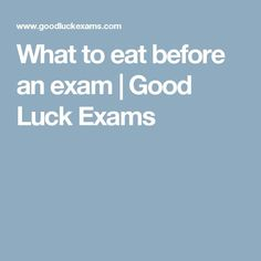 What to eat before an exam | Good Luck Exams