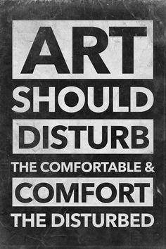Art should disturb the comfortable & comfort the disturbed - White on Black Art Print