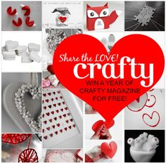 Share the Love! - Win a subscription to Crafty Magazine! Enter our great competition by creating your own Valentines Day DIY Pinterest board!  Click for details :)