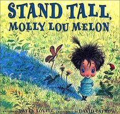 Stand Tall, Molly Lou Melon - An adorable tale about self confidence and believing in yourself.  Highly recommend!