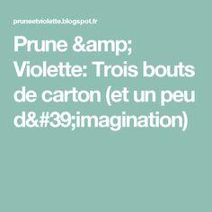 Prune & Violette: Trois bouts de carton (et un peu d'imagination)