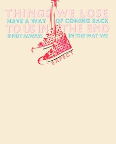 """Things we lose have a way of coming back to us in the end, if not always in the way we expect."" - Luna Lovegood"