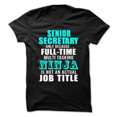 SENIOR SECRETARY Only Because Full Time Multi Tasking Ninja Is Not An Actual Job Title T-Shirts, Hoodies. Check Price Now ==►…