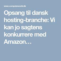 Opsang til dansk hosting-branche: Vi kan jo sagtens konkurrere med Amazon…