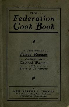 """""""The Federation Cook Book"""" By The Colored Women Of The State Of California (1910)"""