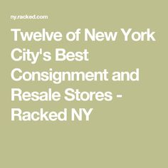 Twelve of New York City's Best Consignment and Resale Stores - Racked NY