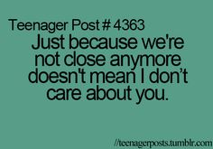 Just because we're not close anymore doesn't mean I don't care about you
