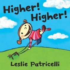"April 13, 2015. One child. One swing. An obliging dad. The inevitable plea to go ""Higher! Higher!"" Add Leslie Patricelli's wildly expressive illustrations, and an everyday pastime reaches new heights of humor and whimsy. How high can it go? Higher than a giraffe? Taller than a mountain? Is Earth the final frontier?"
