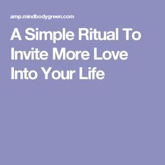 A Simple Ritual To Invite More Love Into Your Life