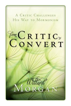 From Critic to Convert by Willard Morgan. LDS Nonfiction. Book cover.