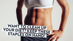Want To Clean Up Your Diet? Keep These Staples On Hand!