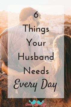 Ever wonder what your husband needs from you every day? Well here are 6 ways that you can show him love every day.