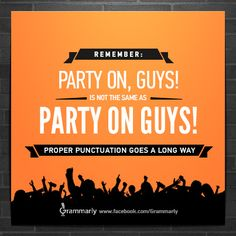 """Party on, guys!"" is not the same as ""Party on guys!"" Commas matter. Improve your grammar, punctuation, and writing with Grammarly.com."