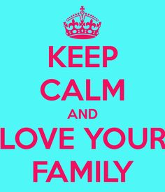 Google Image Result for http://sd.keepcalm-o-matic.co.uk/i/keep-calm-and-love-your-family-70.png