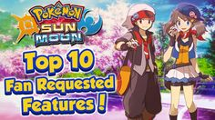 Top 10 Fan Requested Features for Pokémon Sun & Moon!