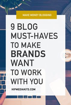 9 things your blog must have if you want to make money blogging.