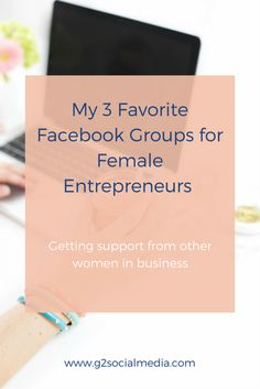 Looking for support? Here are my favorite 3 Facebook groups for female entrepreneurs http://www.g2socialmedia.com/favorite-facebook-groups/