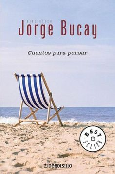 Jorge Bucay Quotes | Cuentos Para Pensar by Jorge Bucay - Reviews, Discussion, Bookclubs ...